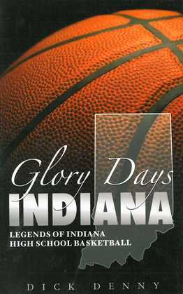 Glory Days Indiana: Legends of Indiana High School Basketball