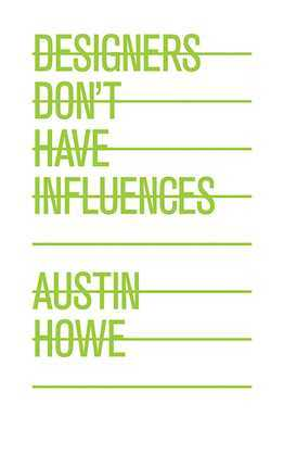 Designers Don't Have Influences