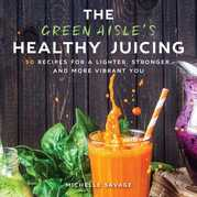 The Green Aisle's Healthy Juicing