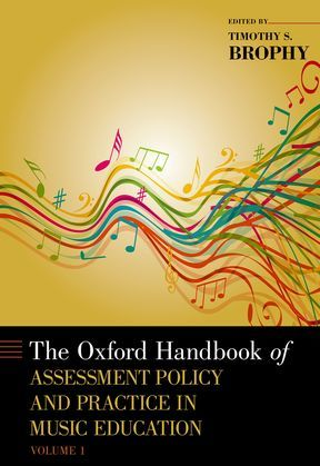 The Oxford Handbook of Assessment Policy and Practice in Music Education, Volume 1