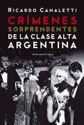 Crímenes sorprendentes de la clase alta argentina