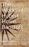 The Works of Hubert Howe Bancroft, Volume 6 / History of Central America, 1501-1530