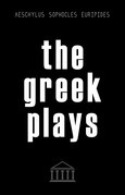 The Greek Plays: 33 Plays by Aeschylus, Sophocles, and Euripides (Modern Library Classics)