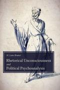 Rhetorical Unconsciousness and Political Psychoanalysis