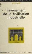 L'avènement de la civilisation industrielle, de 1815 à nos jours