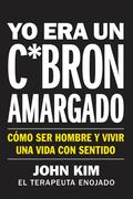 I Used to Be a Miserable F*ck \ Yo era un c*brón amargado (Spanish edition)