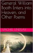 General William Booth Enters into Heaven, and Other Poems