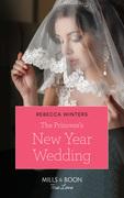The Princess's New Year Wedding (Mills & Boon True Love) (The Princess Brides, Book 1)