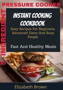 5 -Ingredient Pressure Cooker Instant Cooking Cookbook