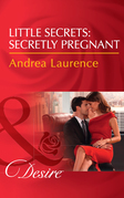 Little Secrets: Secretly Pregnant (Mills & Boon Desire) (Little Secrets, Book 4)