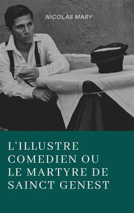 L'illustre comédien, ou Le martyre de Sainct Genest