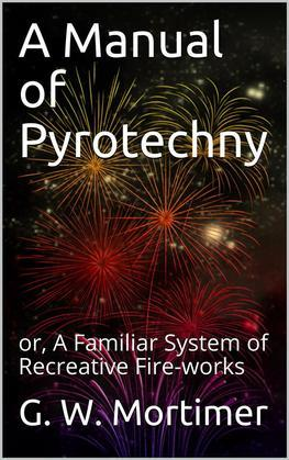A Manual of Pyrotechny / or, A Familiar System of Recreative Fire-works
