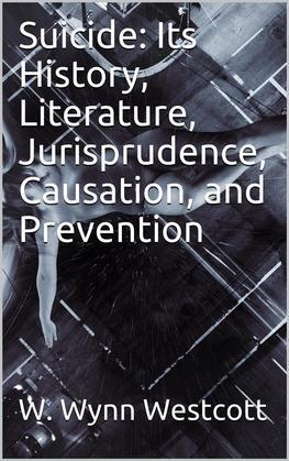 Suicide / Its History, Literature, Jurisprudence, Causation, and Prevention