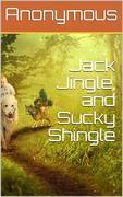 Jack Jingle, and Sucky Shingle
