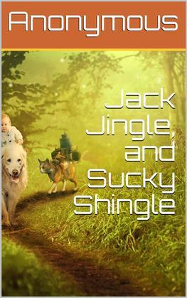 Jack Jingle, and Sucky Shingle