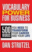 Vocabulary Power for Business: 500 Words You Need to Transform Your Career and Your Life