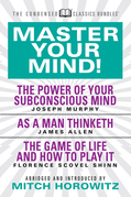 Master Your Mind (Condensed Classics): featuring The Power of Your Subconscious Mind, As a Man Thinketh, and The Game of Life