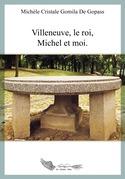 Villeneuve, le roi, Michel et moi