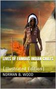 Lives of Famous Indian Chiefs / From Cofachiqui, the Indian Princess and Powhatan, down / to and including Chief Joseph and Geronimo