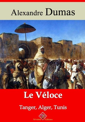 Le Véloce ou Tanger, Alger et Tunis | Edition intégrale et augmentée