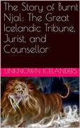 The Story of Burnt Njal: The Great Icelandic Tribune, Jurist, and Counsellor