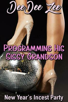 Programming His Sissy Grandson: New Year's Incest Party