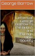 Letters of George Borrow to the British and Foreign Bible Society