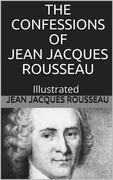 The Confessions of Jean Jacques Rousseau — Illustrated