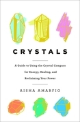 Crystals: A Guide to Using the Crystal Compass for Energy, Healing, and Reclaiming Your Power