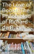 The Love of Books: The Philobiblon of Richard de Bury