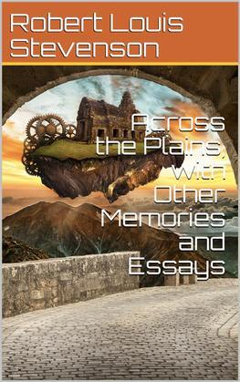 Across the Plains, with Other Memories and Essays