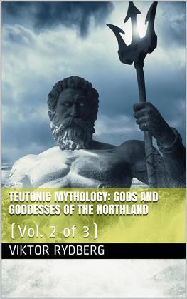 Teutonic Mythology, Vol. 2 (of 3) / Gods and Goddesses of the Northland