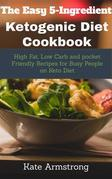 The Easy 5- Ingredient Ketogenic Diet Cookbook