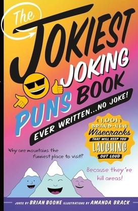 The Jokiest Joking Puns Book Ever Written . . . No Joke!