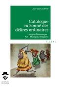 Catalogue raisonné des délires ordinaires