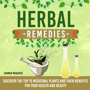 Herbal Remedies: Discover the Top 15 Medicinal Plants and Their Benefits for Your Health and Beauty