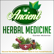 Ancient Herbal Medicine - Discover The Amazing Benefits of 7 Herbs to Cure Yourself Naturally