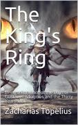 The King's Ring / Being a Romance of the Days of Gustavus Adolphus and the / Thirty Years' War