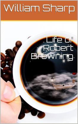 Life of Robert Browning