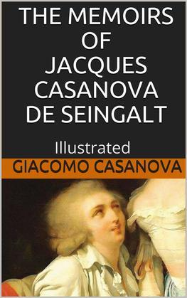 The Memoirs of Jacques Casanova de Seingalt - Illustrated