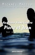 Au coeur d'une Oeuvre : Pierre et Jean (Analyse +Oeuvre)