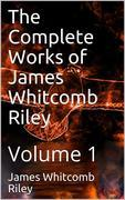 The Complete Works of James Whitcomb Riley — Volume 1