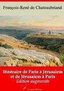 Itinéraire de Paris à Jérusalem et de Jérusalem à Paris | Edition intégrale et augmentée