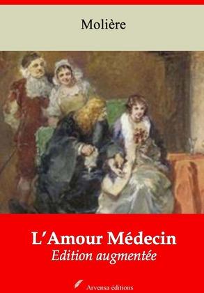 L'Amour médecin | Edition intégrale et augmentée