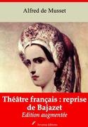 Théâtre français : reprise de Bajazet   Edition intégrale et augmentée