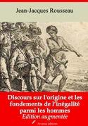 Discours sur l'origine et les fondements de l'inégalité parmi les hommes | Edition intégrale et augmentée