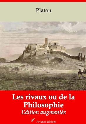 Les Rivaux ou de la Philosophie   Edition intégrale et augmentée