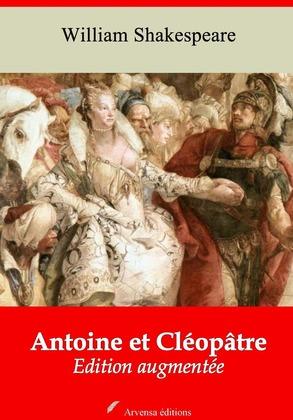 Antoine et Cléopâtre   Edition intégrale et augmentée