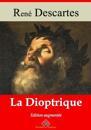 La Dioptrique   Edition intégrale et augmentée