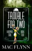 Trouble For Two: Vampire Soul, Book Two (Vampire Romantic Comedy)